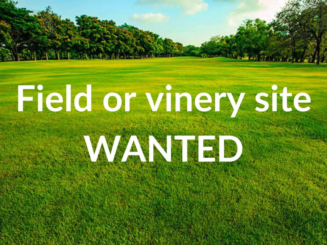 Field or vinery site WANTED