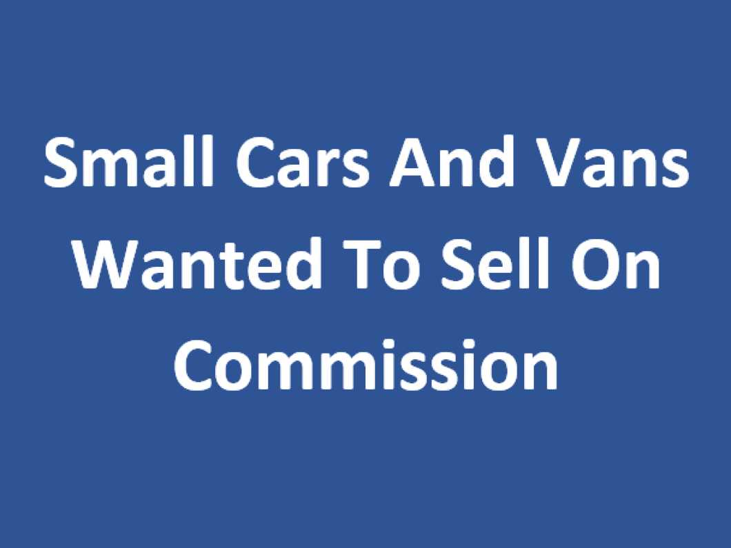 Small Cars/Vans Wanted To sell on commission